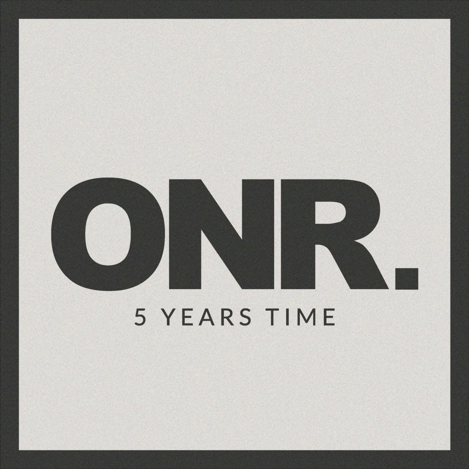 "ONR. - ""5 Years Time"""