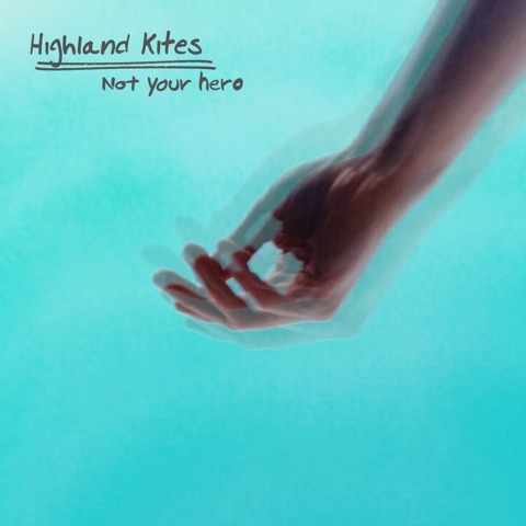Highland Kites - Not Your Hero